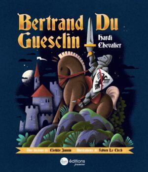 Bertrand Du Guesclin, hardi chevalier